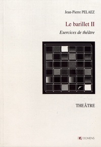 Jean-Pierre Pélaez - Le barillet - Exercices de théâtre Volume 2.