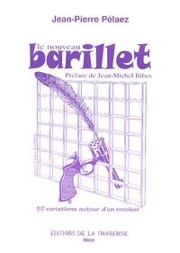 Jean-Pierre Pélaez - Le nouveau barillet - 57 variations autour d'un revolver.