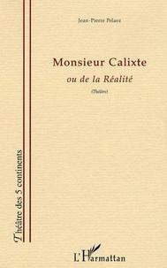 Jean-Pierre Pélaez - Monsieur calixte - ou de la realire.