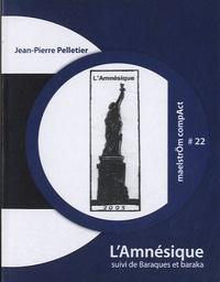 Jean-Pierre Pelletier - L'Amnésique suivi de Baraques et baraka.