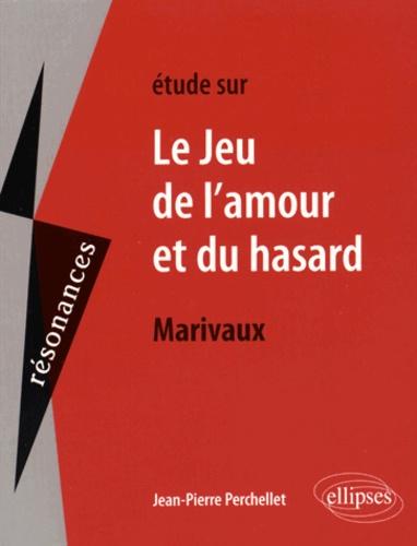 Jean-Pierre Perchellet - Etude sur Le jeu de l'amour et du hasard, Marivaux.