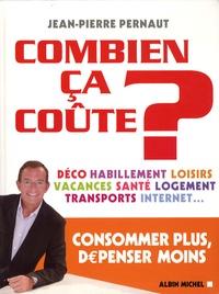 Jean-Pierre Pernaut - Combien ça coûte ? - Consommer plus, dépenser moins.