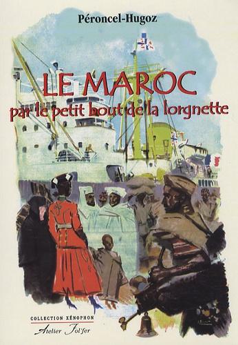 Jean-Pierre Péroncel-Hugoz - Le Maroc par le petit bout de la lorgnette - 2000 ans d'histoires à travers le prisme d'un port atlantique (Fédala-Mohamédia).