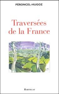 Jean-Pierre Péroncel-Hugoz - Traversées de la France - Hexagone et Outremer.