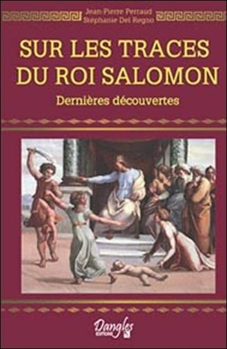 Jean-Pierre Perraud et Stéphanie Del Regno - Sur les traces du roi Salomon.
