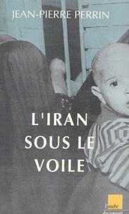 Jean-Pierre Perrin - L'Iran sous le voile.