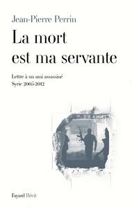 Jean-Pierre Perrin - La mort est ma servante.
