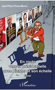 Jean-Pierre Perrin-Martin - En route vers la présidentielle avec Richter et son échelle.
