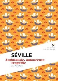 Jean-Pierre Perrin - Séville - Andalousie, amoureuse tragédie.
