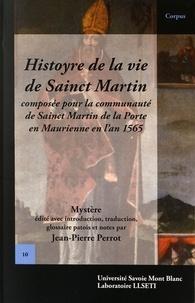 Jean-Pierre Perrot - Histoyre de la vie de Sainct Martin - Composée pour la communauté de Sainct Martin de la Porte en Maurienne en l'an 1565.