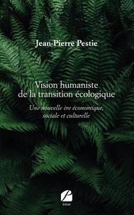Vision humaniste de la transition écologique - Une nouvelle ère économique, sociale et culturelle.pdf
