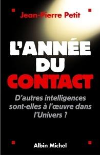 Jean-Pierre Petit et Jean-Pierre Petit - L'Année du contact - D'autres intelligences sont-elles à l'oeuvre dans l'Univers ?.