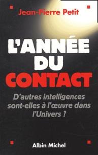 Jean-Pierre Petit - L'année du contact - D'autres intelligences sont-elles à l'oeuvre dans l'Univers ?.