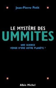 Jean-Pierre Petit et Jean-Pierre Petit - Le Mystère des Ummites - Une science venue d'une autre planète ?.