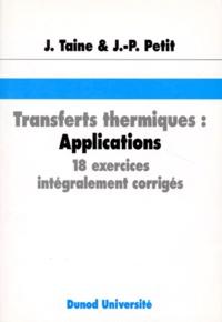 Transfert thermiques, applications. 18 exercices intégralement corrigés - Jean-Pierre Petit | Showmesound.org