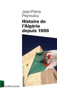 Jean-Pierre Peyroulou - Histoire de l'Algérie depuis 1988.