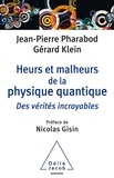 Jean-Pierre Pharabod et Gérard Klein - Heurs et malheurs de la physique quantique - Des vérités incroyables.
