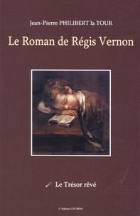 Jean-Pierre Philibert la Tour - Le Roman de Régis Vernon.