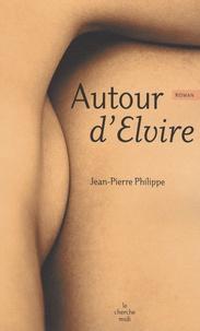 Jean-Pierre Philippe - Autour d'Elvire.