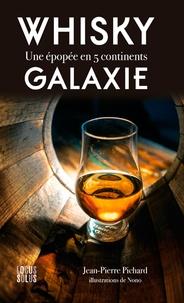 Whisky galaxie- Une épopée en 5 continents - Jean-Pierre Pichard |