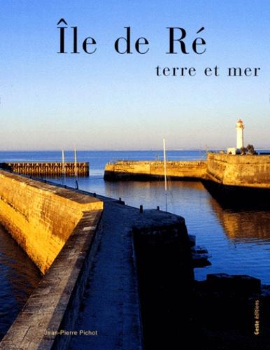 Jean-Pierre Pichot - Ile de Ré - Terre et mer.