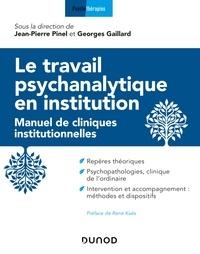 Jean-Pierre Pinel et Georges Gaillard - Le travail psychanalytique en institution - Manuel de cliniques institutionnelles.