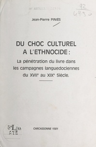 Jean-Pierre Piniès - Du choc culturel à l'ethnocide : la pénétration du livre dans les campagnes languedociennes du XVIIe au XIXe siècle.