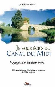 Jean-Pierre Piniès - Je vous écris du canal du Midi - Voyageurs entre deux mers.