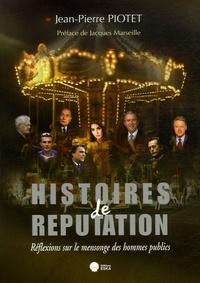 Jean-Pierre Piotet - Histoires de réputation - Réflexions sur le mensonge des hommes publics.