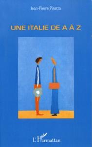 Jean-Pierre Pisetta - Une Italie de A à Z.