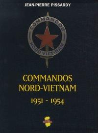Jean-Pierre Pissardy - Commandos Nord-Vietnam - 1951-1954.