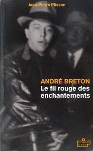 Jean-Pierre Plisson - André Breton - Le fil rouge des enchantements.