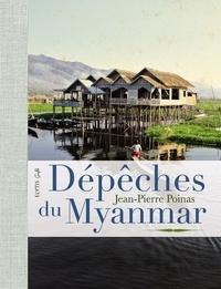 Jean-Pierre Poinas - Dépêches du Myanmar - Au fil des jours dans la Birmanie singulière.