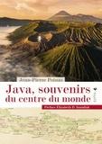 Jean-Pierre Poinas - Java, souvenirs du centre du monde.