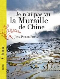 Jean-Pierre Poinas - Je n'ai pas vu la muraille de Chine.