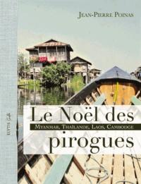 Jean-Pierre Poinas - Le Noël des pirogues - Myanmar, Thaïlande, Laos, Cambodge.