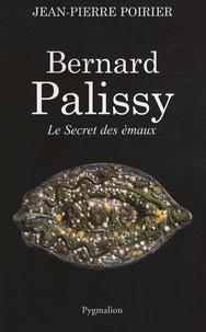 Jean-Pierre Poirier - Bernard Palissy - Le Secret des émaux.