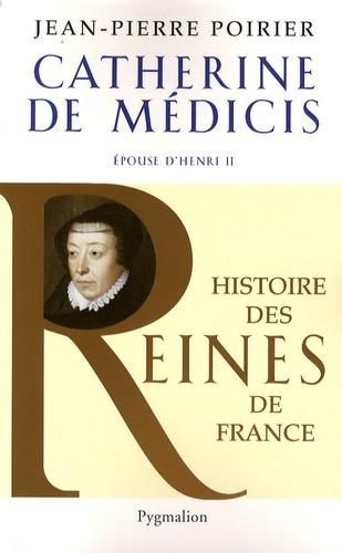 Jean-Pierre Poirier - Catherine de Médicis - Epouse d'Henri II.