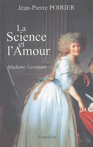 Jean-Pierre Poirier - La science et l'amour - Madame Lavoisier.