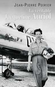 Jean-Pierre Poirier - La véritable Jacqueline Auriol - Voler pour vivre.