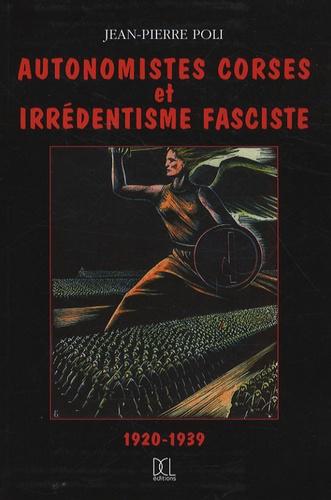 Jean-Pierre Poli - Autonomistes corses et irrédentisme fasciste (1920-1939).