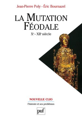 Jean-Pierre Poly et Eric Bournazel - La mutation féodale Xe-XIIe siècles.