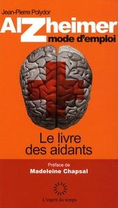 Jean-Pierre Polydor - Alzheimer mode d'emploi - Le livre des aidants.