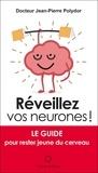 Jean-Pierre Polydor - Réveillez vos neurones ! - Le guide pour rester jeune du cerveau.
