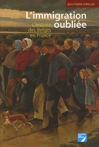 Jean-Pierre Popelier - L'immigration oubliée - L'histoire des Belges en France.