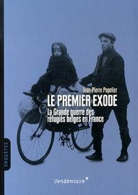 Jean-Pierre Popelier - Le premier exode - La Grande guerre des réfugiés belges en France.