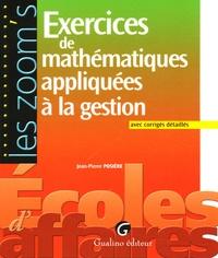 Exercices de mathématiques appliquées à la gestion- Avec corrigés détaillés - Jean-Pierre Posière |