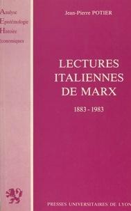 Jean-Pierre Potier et Paul Rousset - Lectures italiennes de Marx - Les conflits d'interprétation chez les économistes et les philosophes : 1883-1983.