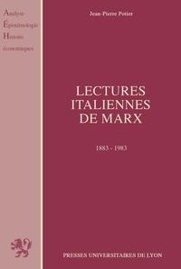 Jean-Pierre Potier - LECTURES ITALIENNES DE MARX. - Les conflits d'interprétation chez les économistes et les philosophes 1883-1983.