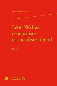 Jean-Pierre Potier - Léon Walras, économiste et socialiste libéral - Essais.